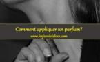 Comment appliquer un parfum?