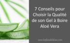 7 Conseils pour bien choisir son Gel à Boire Aloé Vera