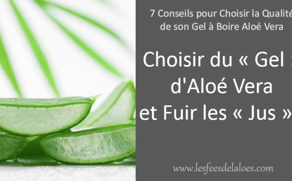 "Conseil N°2 - Choisir du ""Gel"" d'Aloé Vera et Fuir les ""Jus"" !"