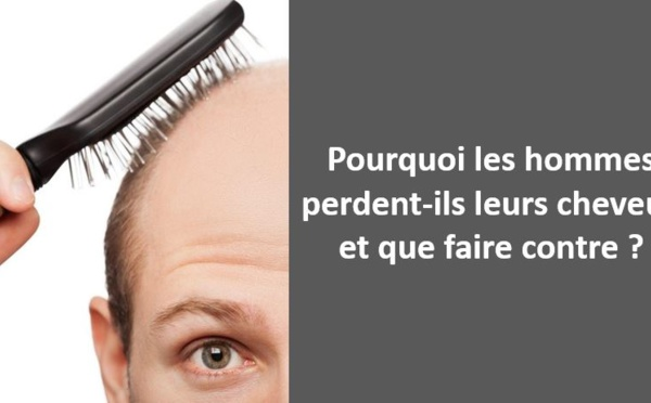 Pourquoi les hommes perdent-ils leurs cheveux et que peut-on faire contre?